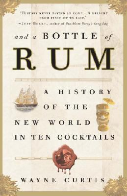 And a Bottle of Rum A History of the New World in Ten Cocktails