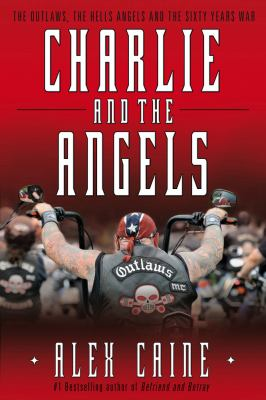 Charlie and the Angels: The Outlaws, the Hells Angels and the Sixty Years War