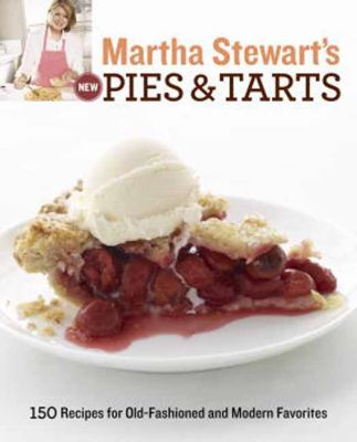 Martha Stewart's New Pies and Tarts : 150 Recipes for Old-Fashioned and Modern Favorites