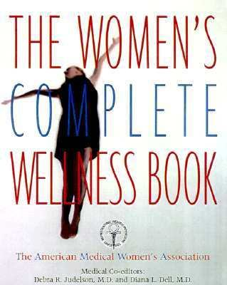Women's Complete Wellness Book: A Guide to Staying Healthy at Any Age - Debra R. Judelson - Hardcover