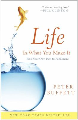 Life Is What You Make It : Find Your Own Path to Fulfillment