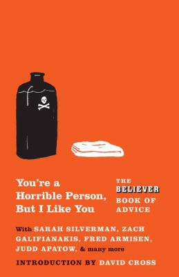 You're a Horrible Person, But I Like You: The Believer Book of Advice (Vintage Original)