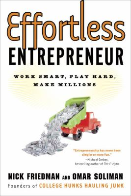 Effortless Entrepreneur : Work Smart, Play Hard, Make Millions