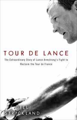 Tour de Lance: The Extraordinary Story of Lance Armstrong's Attempt to Reclaim the Tour de France