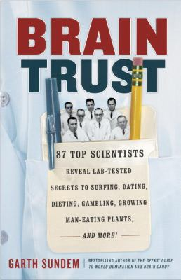 Braintrust: 87 Top Scientists Reveal Lab-Tested Secrets to Surfing, Dating, Dieting, Gambling, Growing Man-Eating Plants and More!