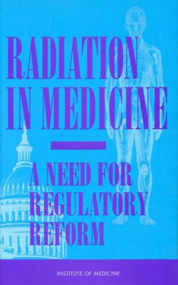Radiation in Medicine A Need for Regulatory Reform