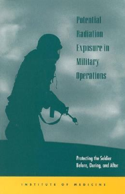 Potential Radiation Exposure in Military Operations: Protecting the Soldier before, during and After