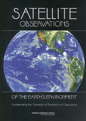 Satellite Observations of the Earth's Environment Accelerating the Transition of Research to Operations