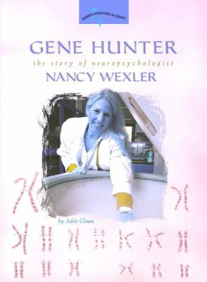 Gene Hunter The Story of Neruopsychologist Nancy Wexler