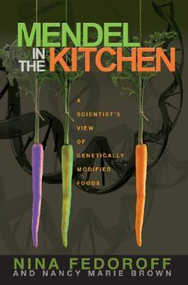 Mendel in the Kitchen A Scientist's View of Genetically Modified Foods