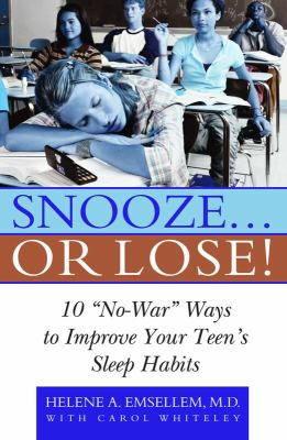 Snooze-- or Lose! 10 no-War Ways to Improve Your Teen's Sleep Habits