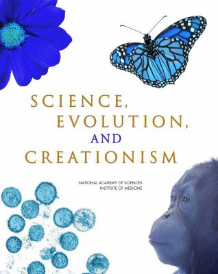 Science, Evolution and Creationism A View from National Academy of Sciences