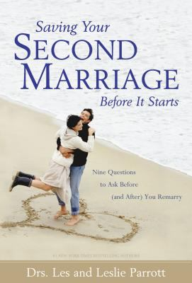 Saving Your Second Marriage Before It Starts Nine Questions to Ask Before (And After) You Remarry