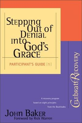 Stepping Out Of Denial Into Gods Grace Participants Guide Celebrate Recovery Participants Guide vol 1