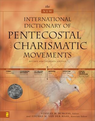New International Dictionary of Pentecostal and Charismatic Movements Revised and Expanded Edition