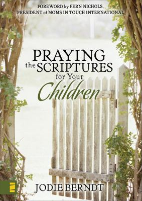 Praying the Scriptures for Your Children Discover How to Pray God's Will for Their Lives