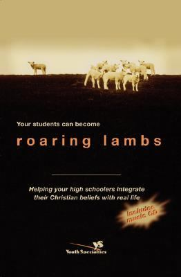 Your Students Can Become Roaring Lambs Helping Your High Schooler Integrate Their Christian Beliefs With Real Life