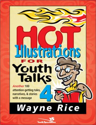 Hot Illustrations for Youth Talks 4 Another 100 Attention-Getting Tales, Narratives, & Stories With a Message