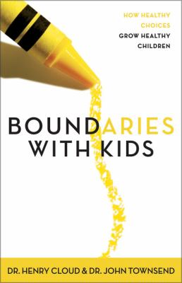 Boundaries With Kids When to Say Yes, When to Say No to Help Your Children Gain Control of Their Lives