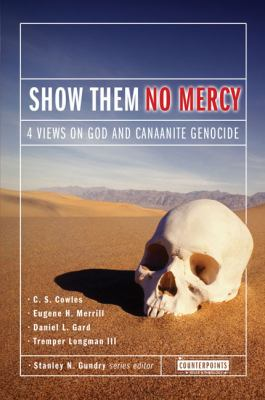 Show Them No Mercy 4 Views on God and Canaanite Genocide
