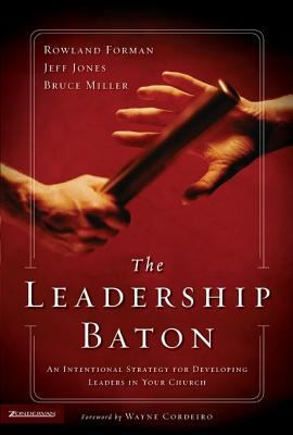 Leadership Baton An Intentional Strategy for Developing Leaders in Your Church