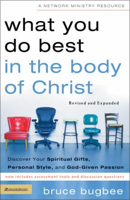 What You Do Best In The Body Of Christ Discover Your Spiritual Gifts, Personal Style, And God-given Passion