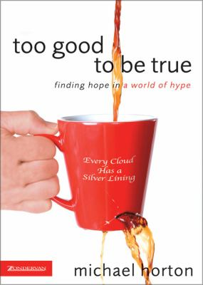 Too Good to Be True Finding Hope in a World of Hype