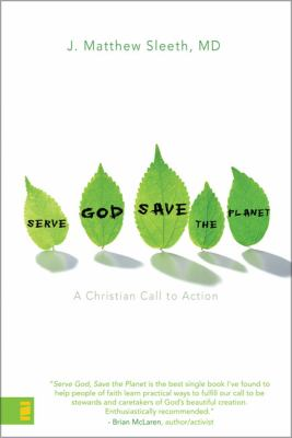Serve God, Save the Planet A Christian Call to Action