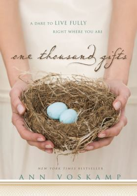 One Thousand Gifts : A Dare to Live Fully Right Where You Are