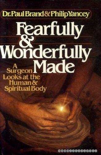 Fearfully and Wonderfully Made: A Surgeon Looks at the Human & Spiritual Body