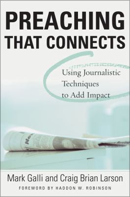 Preaching That Connects Using the Techniques of Journalists to Add Impact to Your Sermons