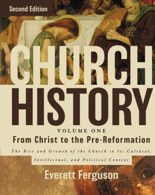 Church History, Volume One: from Christ to Pre-Reformation : The Rise and Growth of the Church in Its Cultural, Intellectual, and Political Context