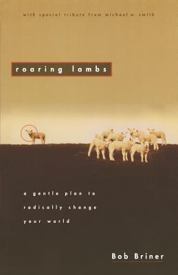 Roaring Lambs A Gentle Plan to Radically Change Your World