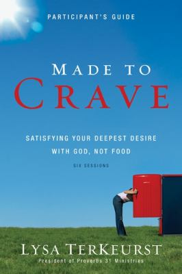 Made to Crave Participant's Guide : Satisfying Your Deepest Desire with God, Not Food
