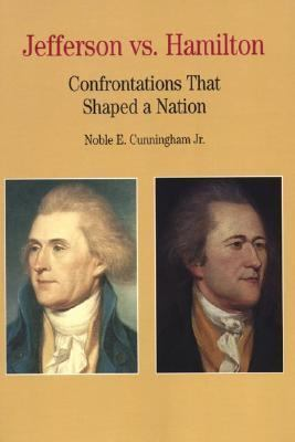 Jefferson Vs. Hamilton Confrontations That Shaped a Nation