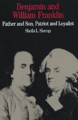 Benjamin and William Franklin Father and Son, Patriot and Loyalist