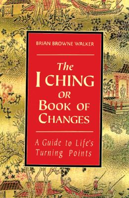I Ching or Book of Changes A Guide to Life's Turning Points