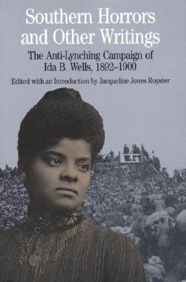 Southern Horrors and Other Writings The Anti-Lynching Campaign of Ida B. Wells, 1892-1900