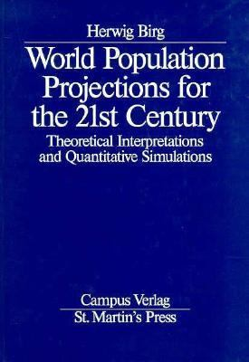World Population Projections for the 21st Century: Theoretical Interpretations and Quantitative Simulations, Vol. 21