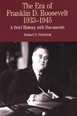 Era of Franklin D. Roosevelt, 1933-1945 A Brief History With Documents