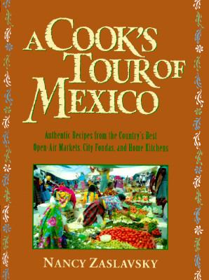 Cook's Tour of Mexico: Authentic Recipes from the Country's Best Open-Air Markets, City Fondas, and Home Kitchens - Nancy Zaslavsky - Hardcover - 1st ed