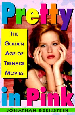 Pretty in Pink The Golden Age of Teenage Movies