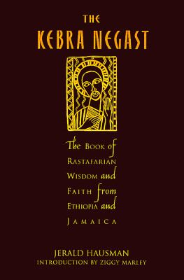 Kebra Negast The Lost Bible of Rastafarian Wisdom and Faith from Ethiopia and Jamaica