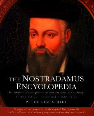 The Nostradamus Encyclopedia: The Definitive Reference Guide to Work and World of Nostradamus - Peter Lemesurier - Hardcover - 1st U.S. Edition