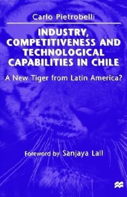 Industry, Competitiveness and Technological Capabilities in Chile A New Tiger from Latin America?