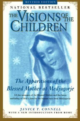 Visions of the Children The Apparitions of the Blessed Mother at Medjugorje