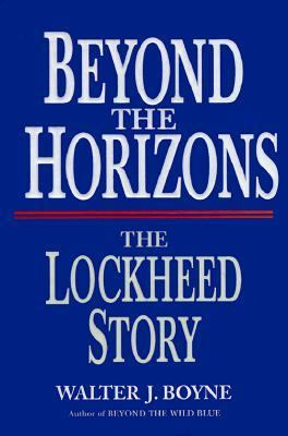 Beyond the Horizon: The Story of Lockheed - Walter J. Boyne - Hardcover