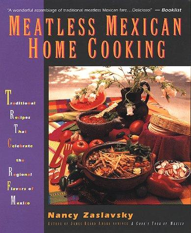 Meatless Mexican Home Cooking: Traditional Recipes That Celebrate the Regional Flavors of Mexico