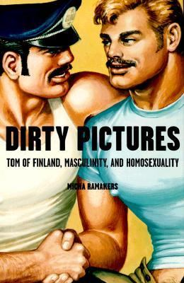 Dirty Pictures Tom of Finland, Masculinity and Homosexuality