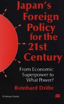 Japan's Foreign Policy for the 21st Century From Economic Superpower to What Power